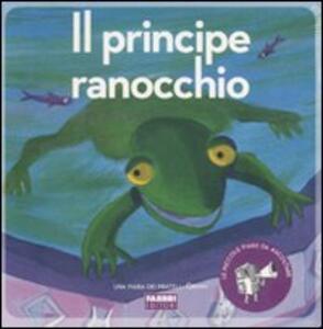 Il principe ranocchio. Con CD Audio - Jacob Grimm,Wilhelm Grimm,Paola Parazzoli - copertina