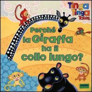 Libro Perché la giraffa ha il collo lungo? Tinga Tinga tales
