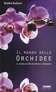 Il mondo delle orchidee. Le varietà più belle da coltivare e collezionare. Con gadget - Bénédicte Boudassou - 2