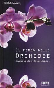 Libro Il mondo delle orchidee. Le varietà più belle da coltivare e collezionare. Con gadget Bénédicte Boudassou
