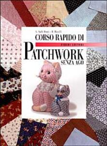 Corso rapido di patchwork senza ago - Gianna Valli Berti,Rossana Ricolfi - copertina