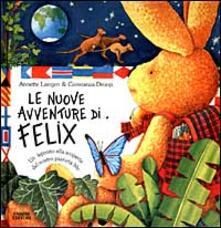 Le nuove avventure di Felix. Un leprotto alla scoperta del nostro pianeta blu - Annette Langen,Constanza Droop - copertina