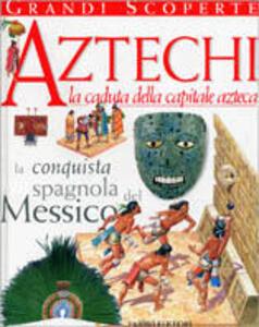 Aztechi, la caduta della capitale azteca