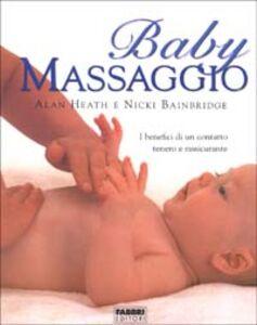 Foto Cover di Baby massaggio. I benefici di un contatto tenero e rassicurante, Libro di Alan Heath,Nicki Bainbridge, edito da Fabbri