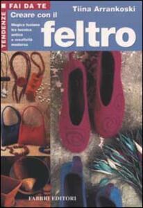 Creare con il feltro - Tiina Arrankoski - copertina