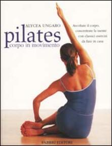 Pilates corpo in movimento - Alycea Ungaro - copertina