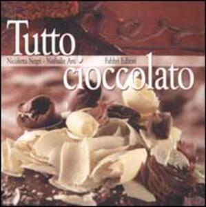 Tutto cioccolato - Nicoletta Negri,Nathalie Aru - copertina