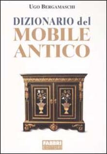 Dizionario del mobile antico - Ugo Bergamaschi - copertina