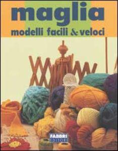 Foto Cover di Maglia. Modelli facili & veloci, Libro di  edito da Fabbri