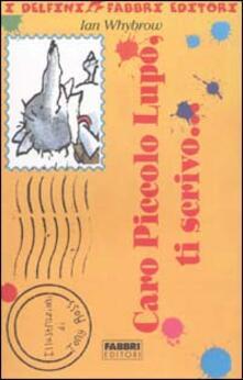 Caro Piccolo Lupo, ti scrivo... - Ian Whybrow - copertina