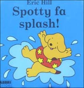 Spotty fa splash! - Eric Hill - copertina
