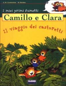 Camillo e Clara. Il viaggio dei castoretti - Anne-Marie Chapouton - copertina