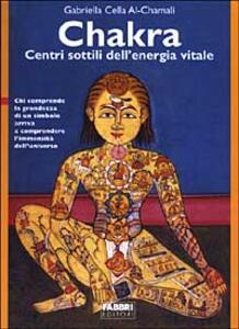 Chakra. Centri sottili dell'energia vitale - Gabriella Cella Al-Chamali - copertina