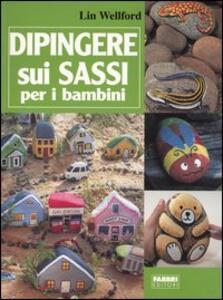 Dipingere sui sassi per i bambini - Lin Wellford - copertina