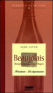 Beaujolais. Il territorio. La degustazione. Ritratto di un vino - Aude Lutun - copertina