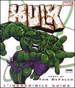Libro Hulk. L'incredibile guida Tom Defalco