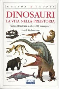 Dinosauri. La vita nella preistoria - Hazel Richardson - copertina