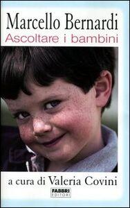 Libro Ascoltare i bambini Marcello Bernardi