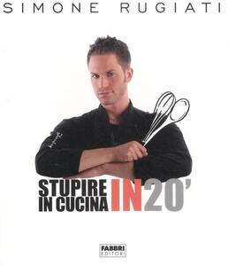Stupire in cucina in 20' - Simone Rugiati - copertina
