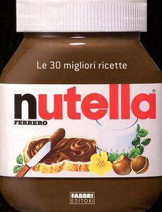 Foto Cover di Nutella. Le 30 migliori ricette, Libro di  edito da Fabbri