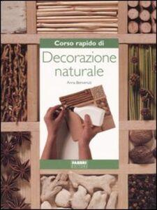 Libro Corso rapido di decorazione naturale Anna Benvenuti