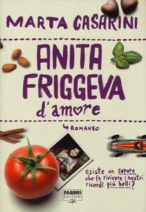 Libro Anita friggeva d'amore Marta Casarini