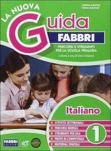 La nuova guida Fabbri. Italiano. Percorsi e strumenti per la Scuola primaria. Vol. 1 - Sabrina Albertini,Teresa Albertini - copertina