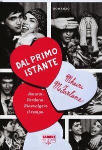 Foto Cover di Dal primo istante, Libro di Mhairi McFarlane, edito da Fabbri