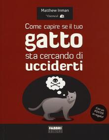 Come capire se il tuo gatto sta cercando di ucciderti. Con poster - Matthew Inman - copertina