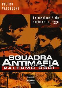Squadra antimafia. Palermo oggi - Pietro Valsecchi - copertina