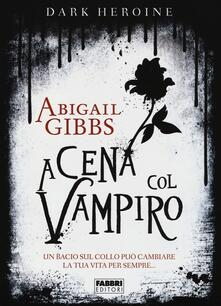 A cena col vampiro. Dark heroine - Abigail Gibbs - copertina