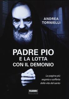 Padre Pio e la lotta con il Demonio - Andrea Tornielli - copertina