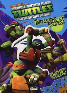 Tartarughe alla riscossa! Turtles Tartarughe Ninja. Con adesivi. Ediz. illustrata