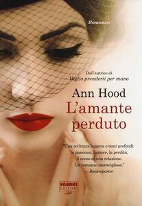 Foto Cover di L' amante perduto, Libro di Ann Hood, edito da Fabbri