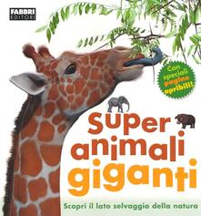 Super animali giganti. Ediz. illustrata - Mary Greenwood,Peter Minister - copertina