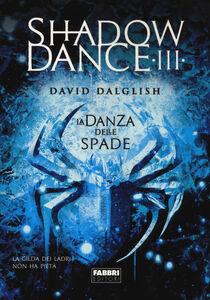 Foto Cover di La danza delle spade. Shadowdance. Vol. 3, Libro di David Dalglish, edito da Fabbri