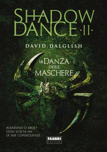 La danza delle maschere. Shadowdance. Vol. 2 - David Dalglish - copertina
