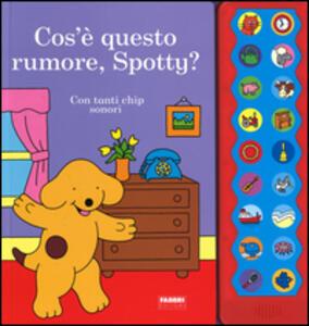 Cos'è questo rumore, Spotty?