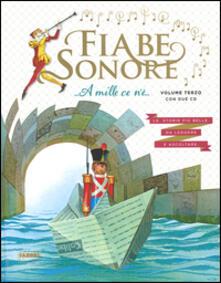 Fiabe sonore. A mille ce nè... Le storie più belle da leggere e ascoltare. Ediz. illustrata. Con 2 CD Audio. Vol. 3.pdf