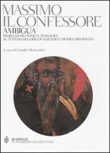 Ambigua. Problemi metafisici e teologici su testi di Gregorio di Nazianzo e Dionigi Areopagita - Massimo Confessore (san) - copertina