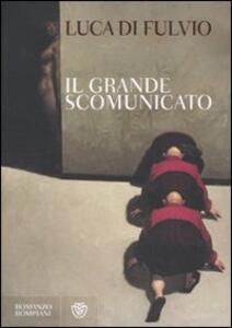 Il Grande Scomunicato - Luca Di Fulvio - copertina