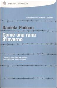 Libro Come una rana d'inverno. Conversazioni con tre donne sopravvissute ad Auschwitz Daniela Padoan