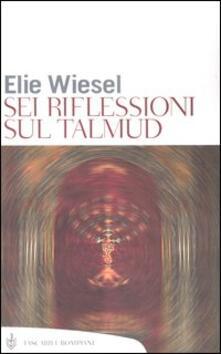 Sei riflessioni sul Talmud - Elie Wiesel - copertina
