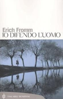 Io difendo l'uomo - Erich Fromm - copertina