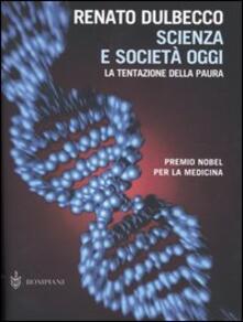 Scienza e società oggi. La tentazione della paura - Renato Dulbecco - copertina