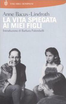 La vita spiegata ai miei figli - Anne Bacus Lindroth - copertina