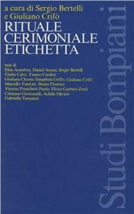 Rituale, cerimoniale, etichetta - Giuliano Crifò,Sergio Bertelli,Elisa Acanfora - copertina