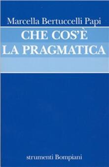 Che cos'è la pragmatica - Marcella Bertuccelli Papi - copertina