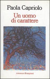 Un uomo di carattere - Paola Capriolo - copertina