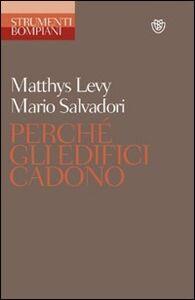 Libro Perché gli edifici cadono Matthys Levy , Mario Salvadori